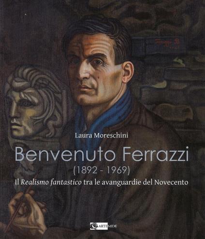 Benvenuto Ferrazzi (1892-1969). Il realismo fantastico tra le avanguardue del Novecento - Laura Moreschini - copertina