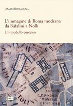 L' immagine di Roma moderna. Da Bufalini a Nolli. Un modello europeo