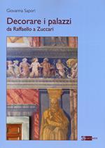Decorare i palazzi da Raffaello a Zuccari. Ediz. a colori