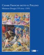 Cesare Franchi detto il Pollino. Miniatore (Perugia 1555 circa-1595). Ediz. a colori