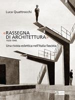 «Rassegna di architettura 1929-1940». Una rivista eclettica nell'Italia fascista. Ediz. illustrata