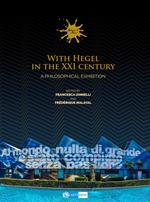 With Hegel in the XXI century. A philosophical Exhibition. Ediz. a colori