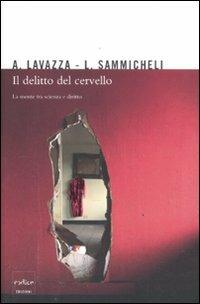 Il delitto del cervello. La mente tra scienza e diritto - Andrea Lavazza,Luca Sammicheli - copertina