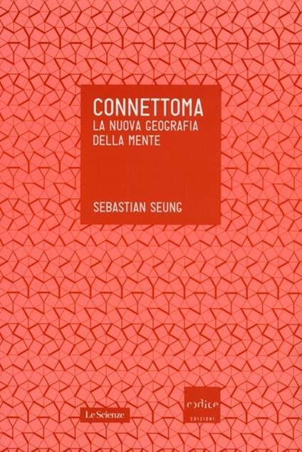 Connettoma. La nuova geografia della mente - Sebastian Seung - copertina