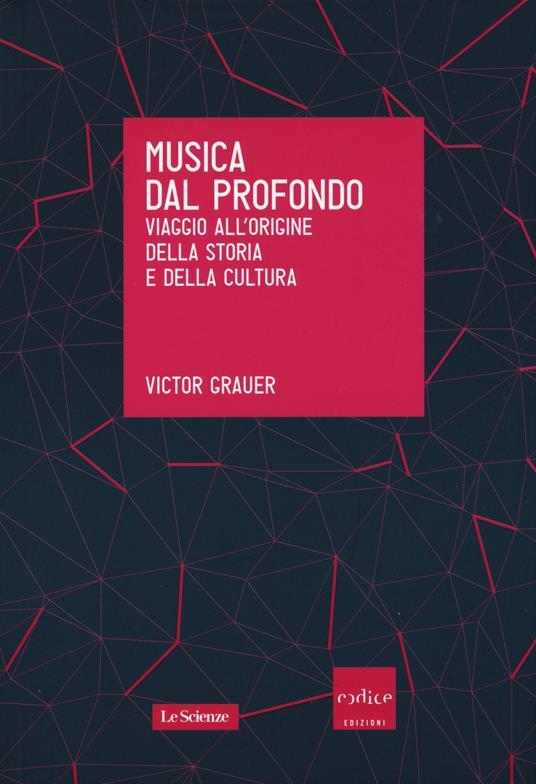 Musica dal profondo. Viaggio all'origine della storia e della cultura - Victor Grauer - copertina