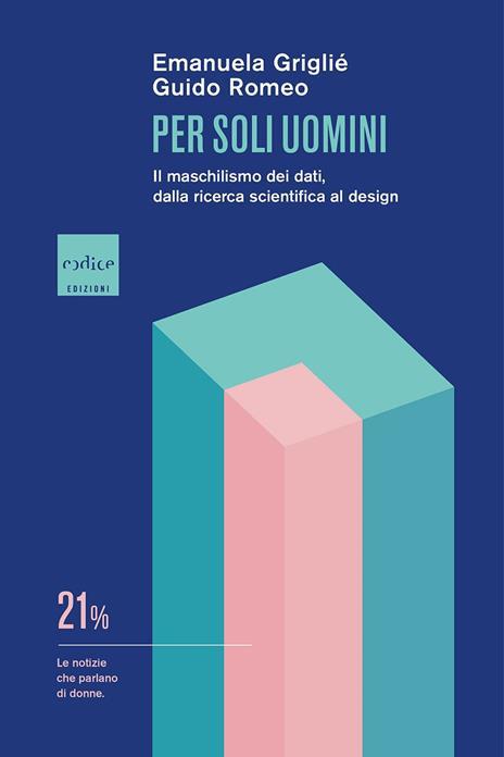Per soli uomini. Il maschilismo dei dati, dalla ricerca scientifica al design - Griglié Emanuela,Guido Romeo - copertina