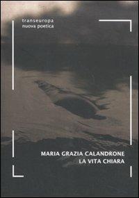 La vita chiara - Maria Grazia Calandrone - copertina