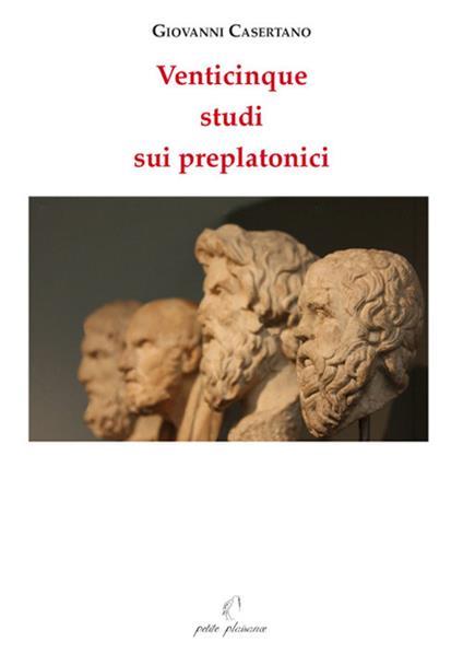 Venticinque studi sui preplatonici - Giovanni Casertano - copertina