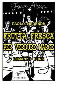 Frutta fresca per verdure marce - Paolo Merenda - copertina