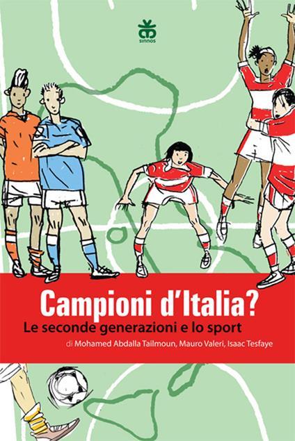 Campioni d'Italia? Le seconde generazioni e lo sport - Mohamed A. Tailmoun,Mauro Valeri,Isaac Tesfaye - copertina