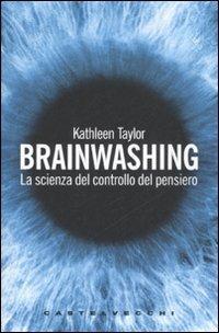 Brainwashing. La scienza del controllo del pensiero - Kathleen Taylor - copertina