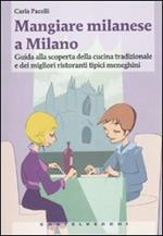 Mangiare milanese a Milano. Guida alla scoperta della cucina tradizionale e dei migliori ristoranti tipici menegheni