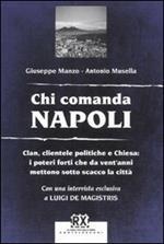 Chi comanda Napoli. Clan, clientele politiche e Chiesa: i poteri forti che da vent'anni mettono sotto scacco la città