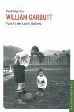 William Garbutt. Il padre del calcio italiano