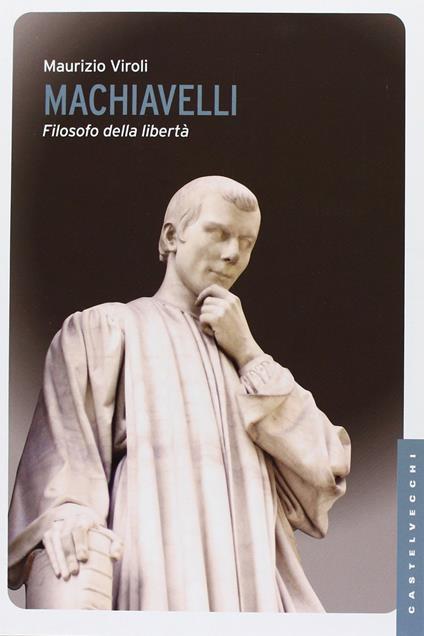 Machiavelli. Filosofo della libertà - Maurizio Viroli - copertina