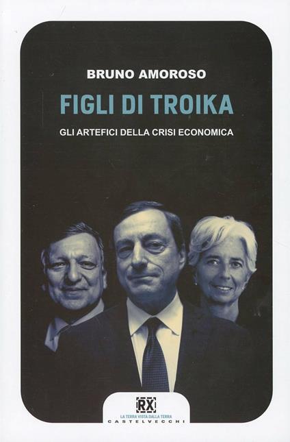 Figli di troika. Gli artefici della crisi economica - Bruno Amoroso - copertina