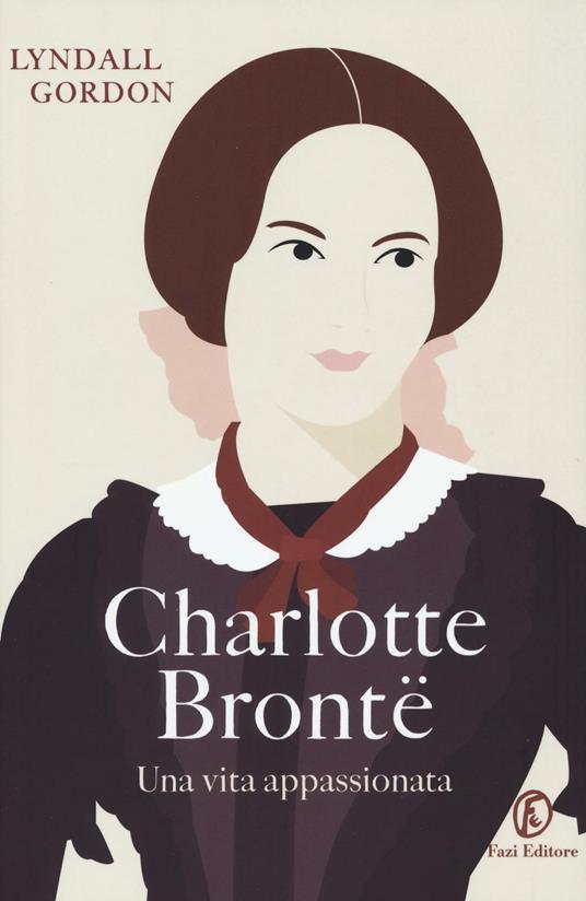 Charlotte Brontë. Una vita appassionata - Lyndall Gordon - copertina
