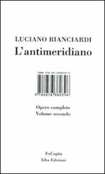 L' antimeridiano. Vol. 2: Opere complete.