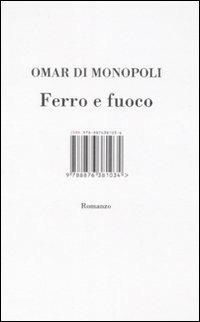 Ferro e fuoco - Omar Di Monopoli - copertina