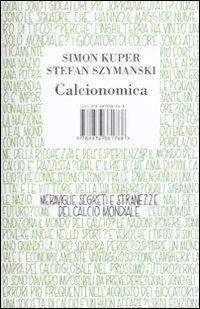 Calcionomica. Meraviglie, segreti e stranezze del calcio mondiale - Simon Kuper,Stefan Szymanski - copertina