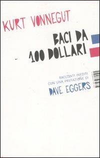 Baci da 100 dollari. Racconti inediti - Kurt Vonnegut - copertina