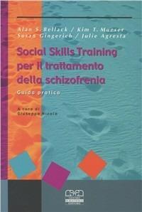 Social skills training per il trattamento della schizofrenia. Guida pratica - Alan S. Bellack,Kim T. Mueser,Susan Gingerich - copertina