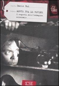 Morte tra le rovine. I segreti dell'indagine criminale - Carlo Bui - copertina