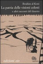 La patria delle visioni celesti e altri racconti del deserto
