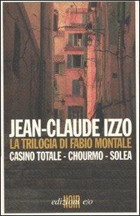 La trilogia di Fabio Montale: Casino totale-Chourmo-Solea - Jean-Claude Izzo - copertina