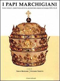 I papi marchigiani. Classi dirigenti, comittenza artistica, mecenatismo urbano da Giovanni XVIII a Pio IX - copertina