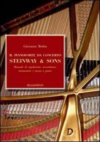 Il pianoforte da concerto Steinway & Sons. Manuale di regolazione, accordatura, intonazione e messa a punto - Giovanni Bettin - copertina