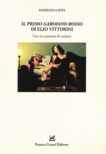 Il primo «Garofano rosso» di Elio Vittorini. Con un apparato di varianti - Gianluca Lauta - copertina