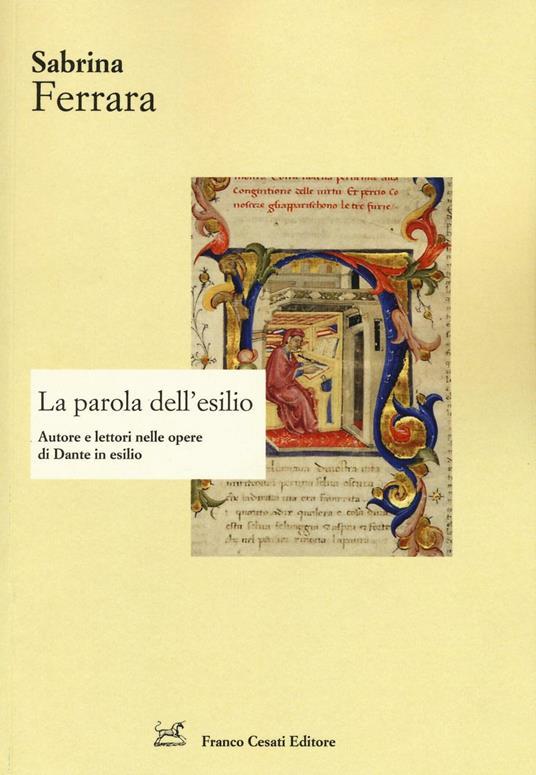 La parola dell'esilio. Autore e lettori nelle opere di Dante in esilio - Sabrina Ferrara - copertina