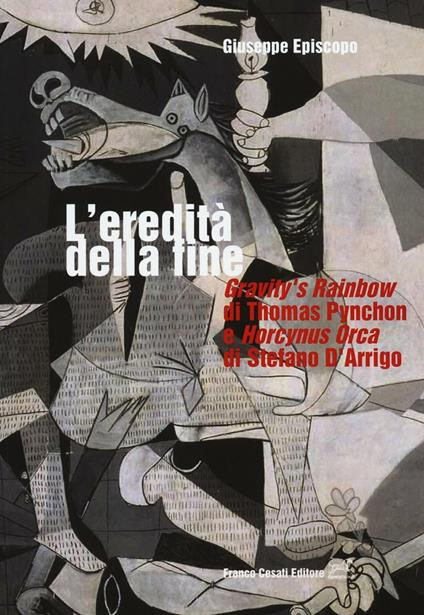 L' eredità della fine. «Gravity's rainbow» di Thomas Pynchon e «Horcynus Orca» di Stefano d'Arrigo - Giuseppe Episcopo - copertina