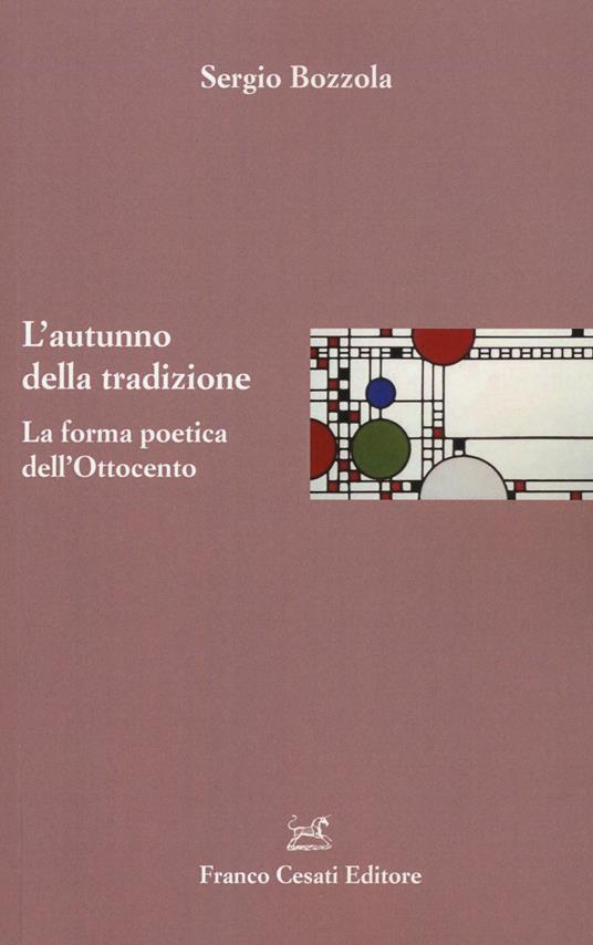 L' autunno della tradizione. La forma poetica dell'Ottocento - Sergio Bozzola - copertina