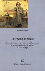 Lo spazio mediale. Generi narrativi tra creatività letteraria e progettazione editoriale: il caso Verga