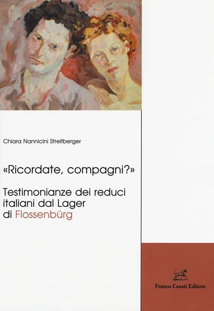 «Ricordate, compagni?» Testimonianze dei reduci italiani dal Lager di Flossenbürg - Chiara Nannicini Streitberger - copertina