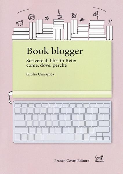 Book blogger. Scrivere di libri in rete: come, dove, perché - Giulia Ciarapica - copertina