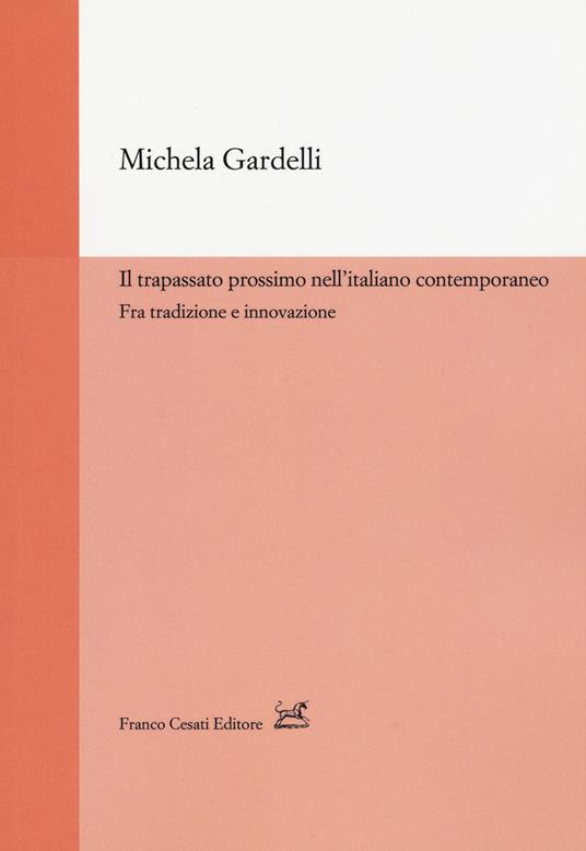Il trapassato prossimo nell'italiano contemporaneo. Tra tradizione e innovazione - Michela Gardelli - copertina