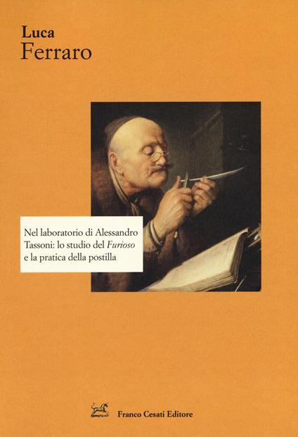 Nel laboratorio di Alessandro Tassoni: lo studio del «Furioso» e la pratica della postilla - Luca Ferraro - copertina