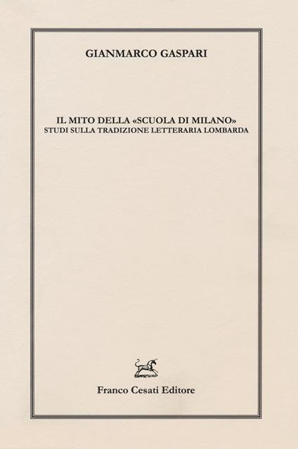 Il mito della «scuola di Milano». Studi sulla tradizione letteraria lombarda - Gianmarco Gaspari - copertina