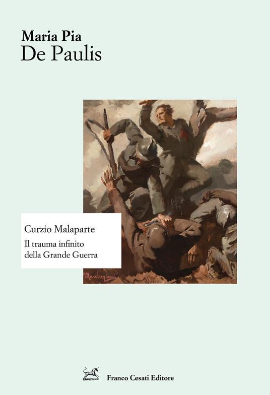Curzio Malaparte. Il trauma infinito della Grande Guerra - Maria Pia De Paulis - copertina