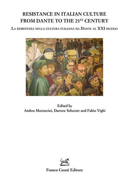 Resistance in Italian Culture from Dante to 21st Century. La resistenza nella cultura italiana da Dante al XXI secolo - copertina