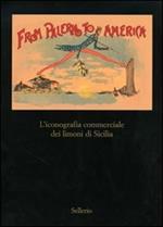 From Palermo to America. L'iconografia commericale dei limoni di Sicilia. Catalogo della mostra (Palermo, 28 marzo-30 aprile 2007)