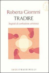 Tradire. Segnali di confusione amorosa - Roberta Giommi - copertina