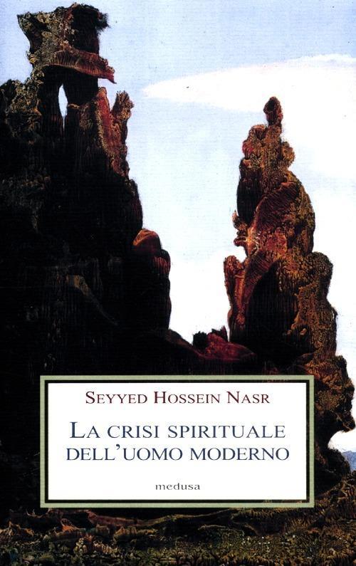 La crisi spirituale dell'uomo moderno - Hossein Nasr Seyyed - copertina