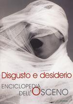Disgusto e desiderio. Enciclopedia dell'osceno