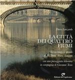 La città dei quattro fiumi. Torino lungo le sponde di Po, Dora, Stura, Sangone. Con una passeggiata letteraria in compagnia di Giovanni Tesio
