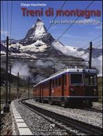 Treni di montagna. Le più belle ferrovie delle Alpi