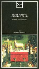 L' Islam e il Graal. Studio sull'esoterismo del Parzival di Wolfram von Eschenbach